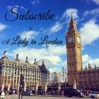 Subscribe to the A Lady in London Blog