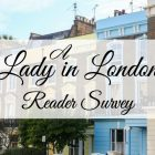 A Lady in London Reader Survey