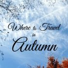 Best Places to Travel in Autumn