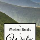 5 Weekend Breaks in Wales